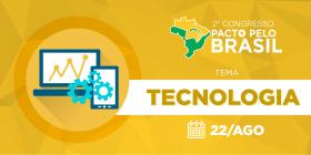 """""""Tecnologia"""" é tema do terceiro dia do 2º Congresso Pacto pelo Brasil"""